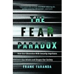 The Fear Paradox : How Our Obsession with Feeling Secure Imprisons Our Minds and Shapes Our Lives