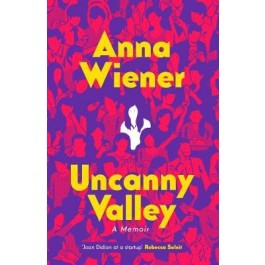 Uncanny Valley: Seduction and Disillusionment in San Francisco's Startup Scene