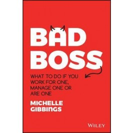 Bad Boss : What to Do if You Work for One, Manage One or Are One