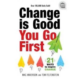 CHANGE IS GOOD... YOU GO FIRST: 21 WAYS