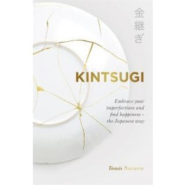 Kintsugi : Embrace your imperfections and find happiness  the Japanese way