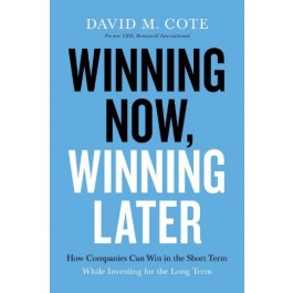 Winning Now, Winning Later : How Companies Can Succeed in the Short Term While Investing for the Long Term