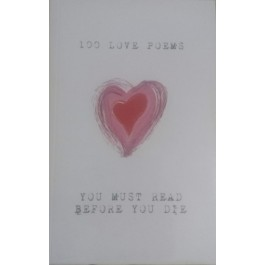 100 Love Poems You Must Read Before You Die