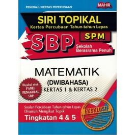 SIRI TOPIKAL KERTAS PERCUBAAN TAHUN-TAHUN LEPAS SBP SPM MATEMATIK (DWIBAHASA)
