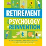 Retirement The Psychology Of Reinvention: A Practical Guide to Planning and Enjoying the Retirement You've Earned