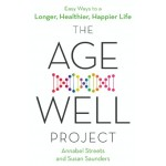 The Age-Well Project: Easy Ways to a Longer, Healthier, Happier Life