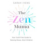 THE ZEN MAMA:YOUR GUILT-FREE GUIDE TO RA