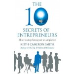 The 10 Secrets of Entrepreneurs: How to stop being just an employee