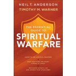 The Essential Guide to Spiritual Warfare: Learn to Use Spiritual Weapons;     Keep Your Mind and Heart Strong in Christ;     Recognize Satan's Lies and Defend Your Loved Ones