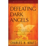 Defeating Dark Angels: Breaking Demonic Oppression in the Believer's Life