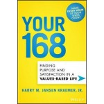 Your 168 : Finding Purpose and Satisfaction in a Values-Based Life