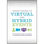 Transitioning to Virtual and Hybrid Events : How to Create, Adapt, and Market an Engaging Online Experience