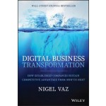 Digital Business Transformation : How Established Companies Sustain Competitive Advantage From Now to Next