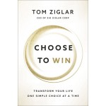 CHOOSE TO WIN : TRANSFORM YOUR LIFE , ON