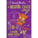 A WISHING-CHAIR ADVENTURE : A DARING SCHOOL RESCUE