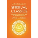 A Brief Guide to Spiritual Classics: From Dark Night of the Soul to The Power of Now