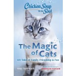 Chicken Soup for the Soul: The Magic of Cats : 101 Tales of Family, Friendship & Fun