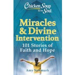 Chicken Soup for the Soul: Miracles & Divine Intervention : 101 Stories of Faith and Hope