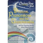 Chicken Soup for the Soul: Dreams, Premonitions and the Unexplainable