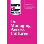 HBRS 10 MUST READS MANAGING ACROSS CULTURES