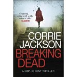 Breaking Dead: A Dark, Gripping, Edge-of-Your-Seat Debut Thriller