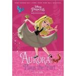 Disney Princess Sleeping Beauty: Aurora Plays the Part
