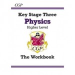 KS3 Higher Level The Workbook - Physics