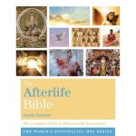 The Afterlife Bible: The Complete Guide to Otherworldly Experience