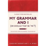 MY GRAMMAR & I (OR SHOULD THAT BE 'ME'?)