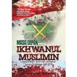 MASA DEPAN IKHWANUL MUSLIMIN