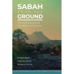 SABAH FROM THE GROUND: The 2020 Elections & The Politics of Survival
