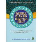 SYEIKHUL ISLAM IBN TAIMIYYAH SESAT?