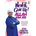 NEVER GIVE UP! ALLAH KAN ADA