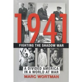 1941: Fighting the Shadow War : a Divided America in a World at War