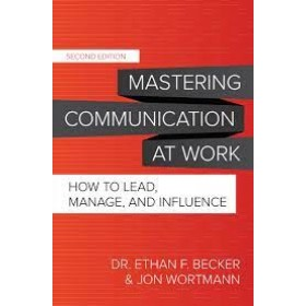 Mastering Communication at Work, Second Edition: How to Lead, Manage, and Influence