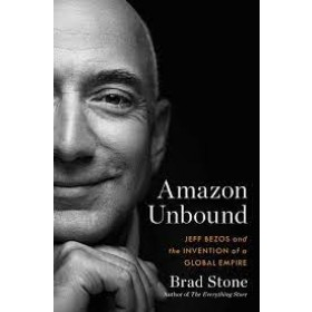 Amazon Unbound : Jeff Bezos and the Invention of a Global Empire
