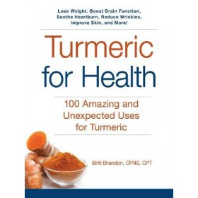 Turmeric for Health: 100 Amazing and Unexpected Uses for Turmeric