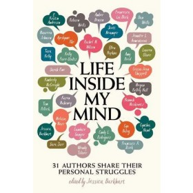 LIFE INSIDE MY MIND: 31 AUTHORS SHARE TH