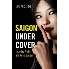 Saigon Undercover : Includes Phuket and Kuala Lumpur