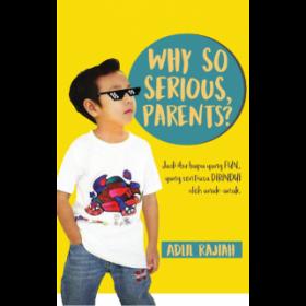 WHY SO SERIOUS PARENTS? (EDISI KEMASKINI)