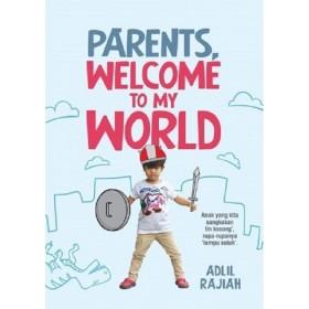 PARENTS, WELCOME TO MY WORLD (EDISI KEMASKINI)