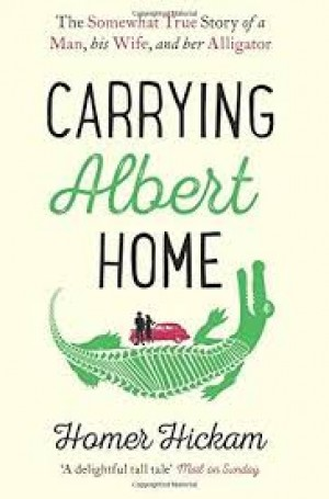 BP-CARRYING ALBERT HOME: THE SOMEWHAT TRUE STORY OF A MAN,HIS WIFE AND HER ALLIGATOR
