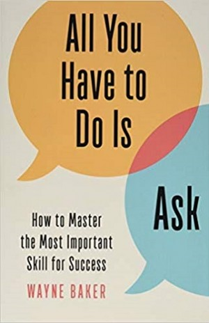 ALL YOU HAVE TO DO IS ASK