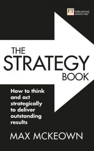THE STRATEGY BOOK: HOW TO THINK AND ACT STRATEGICALLY TO DELIVER OUTSTANDING RESULTS (3rd Edition)
