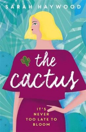 The Cactus: a Richard & Judy Autumn Book Club read 2018