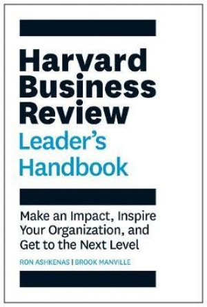 HBR LEADER'S HANDBOOK: MAKE AN IMPACT, INSPIRE YOUR ORGANIZATION, AND GET TO THE NEXT LEVEL