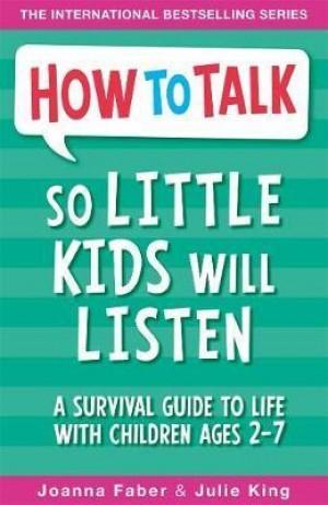 How To Talk: So Little Kids Will Listen
