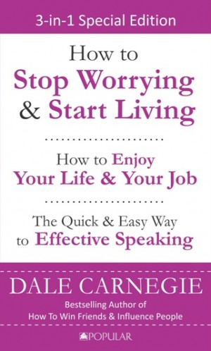 Dale Carnegie 3 in 1: Stop Worrying, Life & Effective Speaking