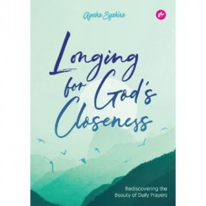 Longing For God's Closeness:Rediscovering the Beauty of Daily Prayers