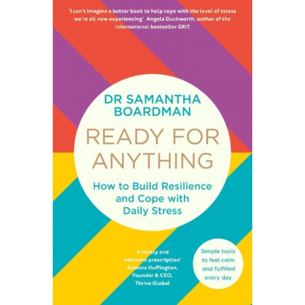 Ready for Anything : How to Build Resilience and Cope with Daily Stress